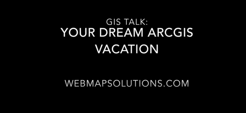 Video: Your ArcGIS Dream Vacation